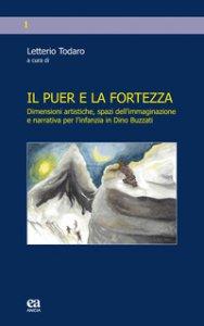Copertina di 'Il puer e la fortezza. Dimensioni artistiche, spazi dell'immaginazione e narrativa per l'infanzia in Dino Buzzati'