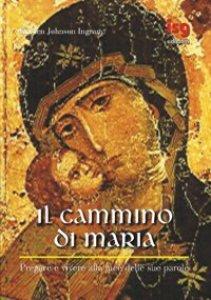 Copertina di 'Il cammino di Maria. Pregare e vivere alla luce delle sue parole'