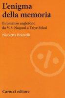 L' enigma della memoria. Il romanzo anglofono da V. S. Naipaul a Taiye Selasi - Brazzelli Nicoletta