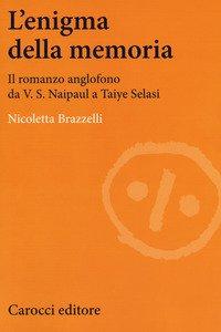 Copertina di 'L' enigma della memoria. Il romanzo anglofono da V. S. Naipaul a Taiye Selasi'