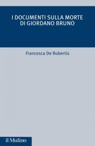 Copertina di 'I documenti sulla morte di Giordano Bruno'