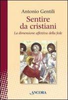 Sentire da cristiani - Gentili Antonio