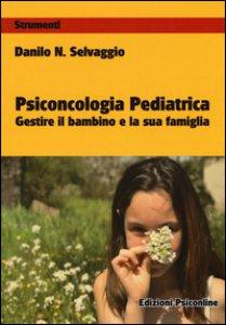 Copertina di 'Psiconcologia pediatrica. Gestire il bambino e la sua famiglia'