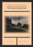 Storia di madame Aupick, già vedova Baudelaire - Zanelli Quarantini Franca