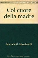 Col cuore della madre - Masciarelli Michele G.