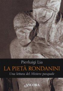 Copertina di 'La pietà Rondanini. Una lettura del mistero pasquale'