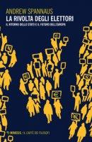 La rivolta degli elettori. Il ritorno dello stato e il futuro dell'Europa - Spannaus Andrew
