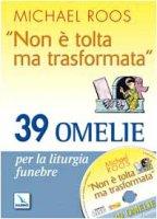 «Non è tolta ma trasformata». 39 omelie per la liturgia funebre. Con CD-ROM - Roos Michael