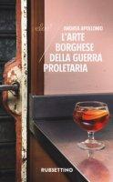 L' arte borghese della guerra proletaria - Apollonio Andrea