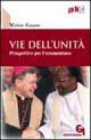 Vie dell'unità. Prospettive per l'ecumenismo (gdt 316) - Kasper Walter