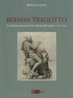 Bernini tradotto. La fortuna attraverso le stampe del tempo (1620-1720). Ediz. a colori - Ciuffa Benedetta