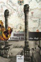 Ruggero. Il pirata di Dio - Rudif Azar