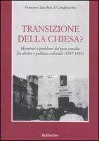 Transizione della Chiesa?. Momenti e problemi del post-concilio fra diritto e politica ecclesiale (1967-1991) - Francesco Zanchini di Castiglionchio