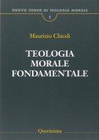 Teologia morale fondamentale - Chiodi Maurizio