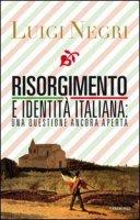 Risorgimento e identità italiana: una questione ancora aperta - Negri Luigi