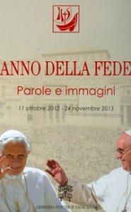 Copertina di 'Anno della fede. Parole e immagini (11 ottobre 2012 - 24 novembre 2013)'