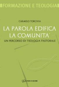 Copertina di 'La Parola edifica la comunità. Un percorso di teologia pastorale'