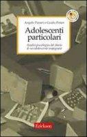 Adolescenti particolari. Analisi psicologica del diario di un adolescente impegnato - Peroni Angelo, Petter Guido