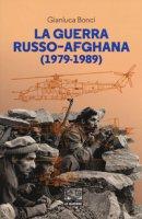 La guerra russo-afgana (1979-1989) - Bonci Gianluca
