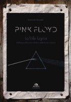 Pink Floyd. La folle logica. Dall'epica del suono all'etica nella forma-canzone - Simonetti Raimondo