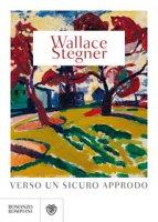 Verso un sicuro approdo - Stegner Wallace