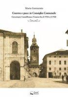 Guerra e pace in consiglio comunale. Governare Castelfranco Veneto fra il 1910 e il 1920 - Gomierato Maria