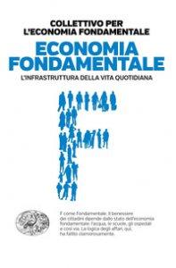 Copertina di 'Economia fondamentale. L'infrastruttura della vita quotidiana'