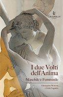 Due Volti dell'Anima. Maschile e Femminile. (I) - Giuseppina Morrone , Lidia Fogarolo