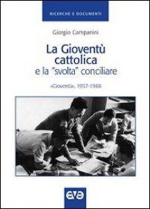 """Copertina di 'La Gioventù cattolica e la """"svolta conciliare"""". «Gioventù», 1957-1966'"""