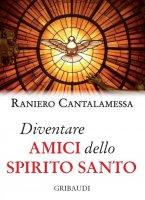 Diventare amici dello Spirito Santo - Raniero Cantalamessa