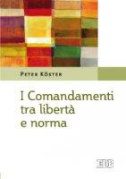 I comandamenti tra libertà e norma - Peter Köster