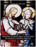 Adorazione eucaristica per la santificazione dei sacerdoti e maternità spirituale - Congregazione per il clero