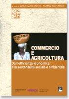 Commercio  e  agricoltura. Dall`efficienza economica alla sostenibilita` sociale e ambientale - Wolfgang Sachs , Tilman Santarius
