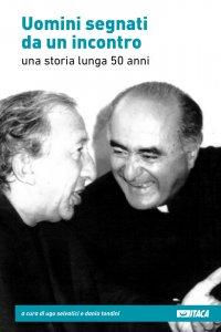 Copertina di 'Uomini segnati da un incontro. Una storia lunga 50 anni.'