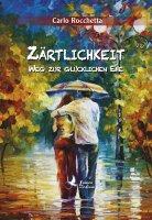 Zärtlichkeit: Weg zur glücklichen Ehe - Carlo Rocchetta