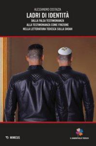 Copertina di 'Ladri di identità. Dalla falsa testimonianza alla testimonianza come finzione nella letteratura tedesca sulla Shoah'