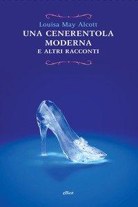 Copertina di 'Cenerentola moderna e altri racconti'