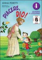 Piacere, Dio! Vol. 4 - Quaderno - Anna Peiretti, Maria Gianola
