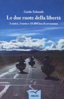 Le due ruote della libertà - Schmidt Guido