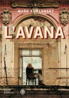 L' Avana. Un delirio subtropicale - Kurlansky Mark