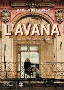 Copertina di 'L' Avana. Un delirio subtropicale'