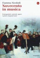Novecento in musica. Protagonisti, correnti, opere. I primi cinquant'anni - Nicolodi Fiamma
