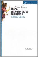 Grazia sacramentalità sacramenti. Il problema del metodo in teologia sacramentaria - AA. VV.