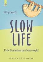 Slow life. L'arte di rallentare per vivere meglio! - Chapelle Cindy