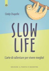 Copertina di 'Slow life. L'arte di rallentare per vivere meglio!'