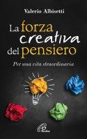 La forza creativa del pensiero - Valerio Albisetti