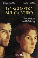 Lo sguardo sul calvario - Viotto Piero, Viotto Paola