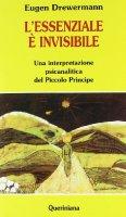 L'essenziale � invisibile. Una interpretazione psicanalitica del Piccolo principe - Drewermann Eugen