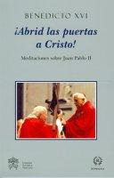 Abrid las puertas a Cristos!. Meditaciones sobra Juan Pablo II - Benedetto XVI (Joseph Ratzinger)