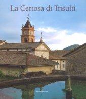 La Certosa di Trisulti. Ediz. illustrata